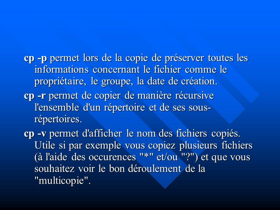 cp -p permet lors de la copie de préserver toutes les informations concernant le fichier comme le propriétaire, le groupe, la date de création.