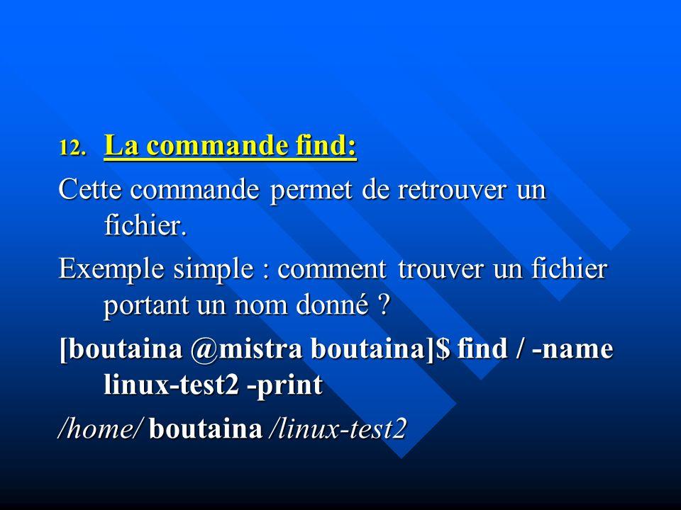 La commande find: Cette commande permet de retrouver un fichier. Exemple simple : comment trouver un fichier portant un nom donné