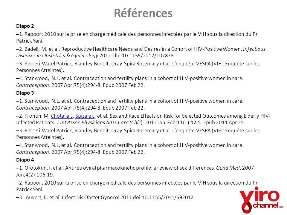 Références Diapo 2. 1. Rapport 2010 sur la prise en charge médicale des personnes infectées par le VIH sous la direction du Pr Patrick Yeni.