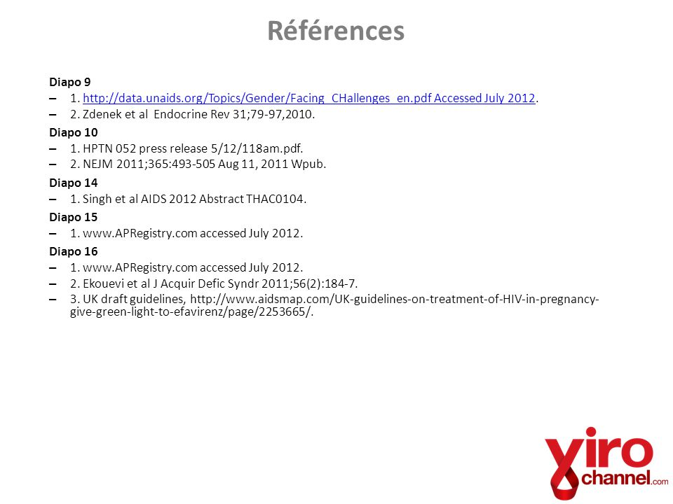Références Diapo 9. 1. http://data.unaids.org/Topics/Gender/Facing_CHallenges_en.pdf Accessed July 2012.