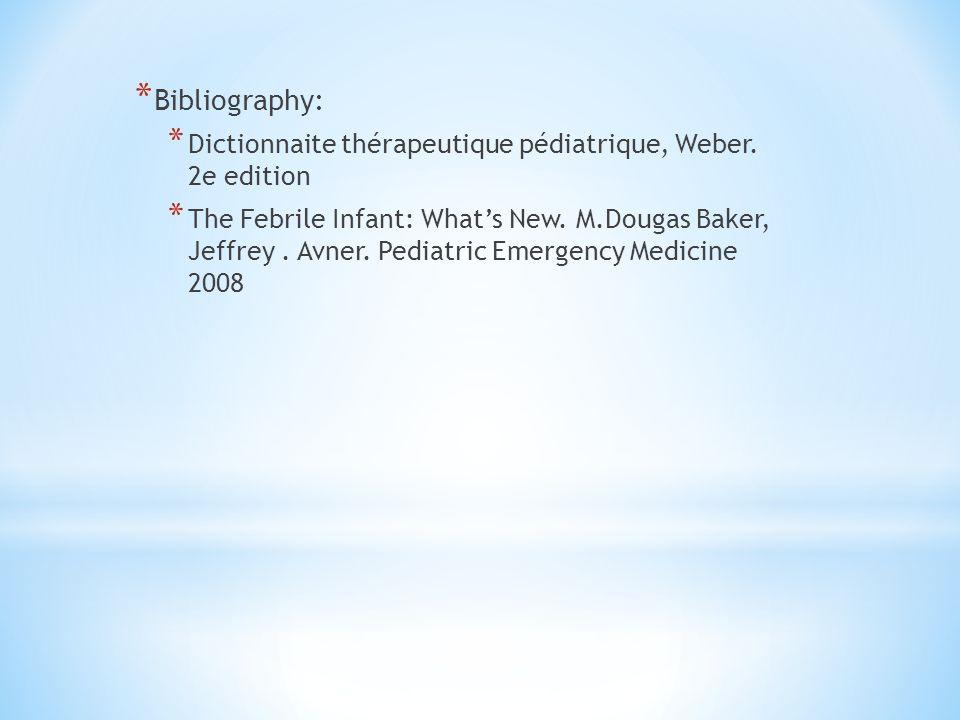 Bibliography: Dictionnaite thérapeutique pédiatrique, Weber. 2e edition.