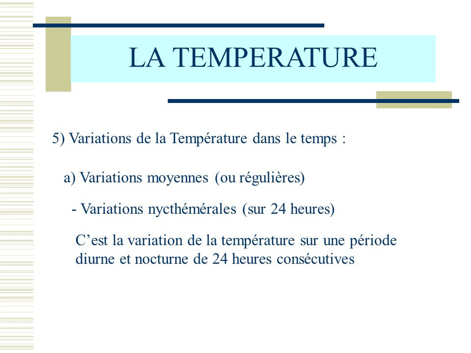 LA TEMPERATURE 5) Variations de la Température dans le temps :