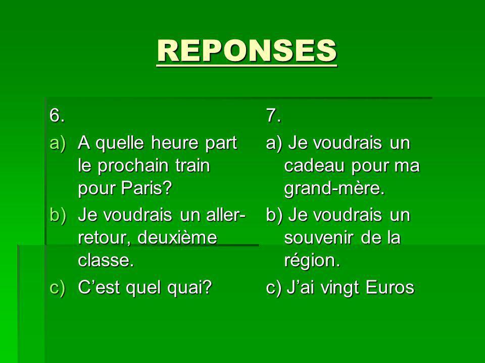 REPONSES 6. A quelle heure part le prochain train pour Paris