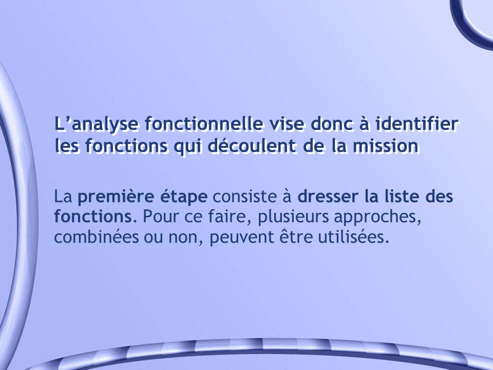 L'analyse fonctionnelle vise donc à identifier les fonctions qui découlent de la mission