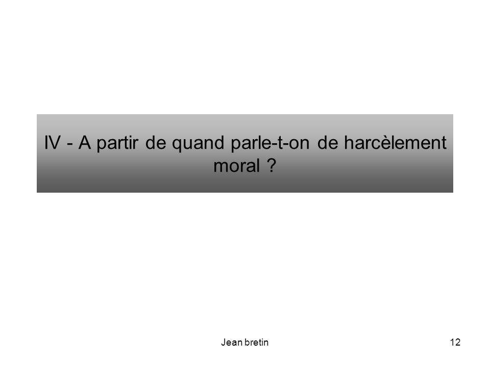 IV - A partir de quand parle-t-on de harcèlement moral
