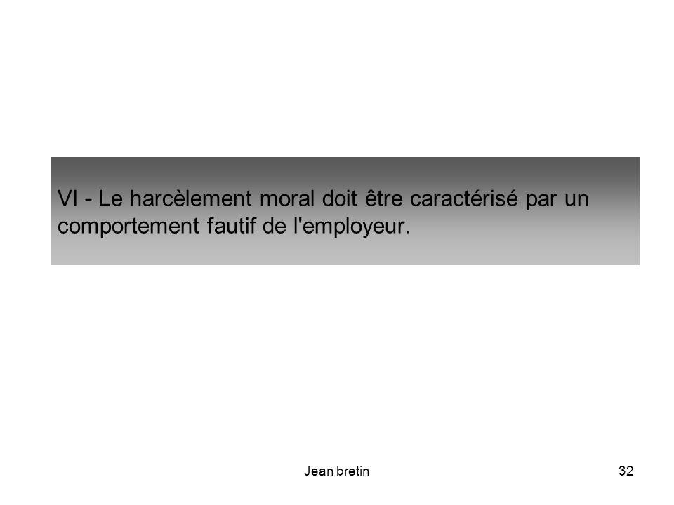 VI - Le harcèlement moral doit être caractérisé par un comportement fautif de l employeur.