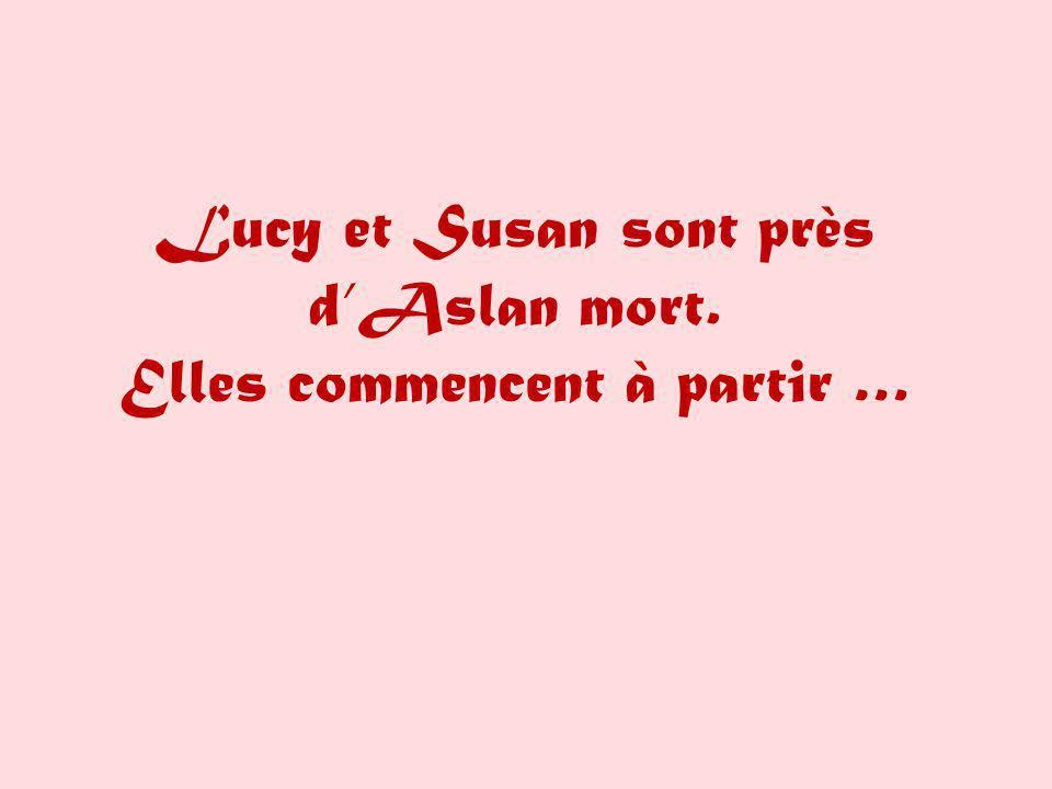 Lucy et Susan sont près d'Aslan mort. Elles commencent à partir …