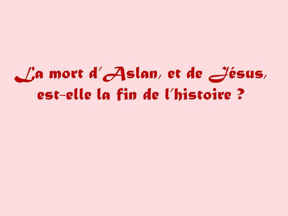 La mort d'Aslan, et de Jésus, est-elle la fin de l'histoire