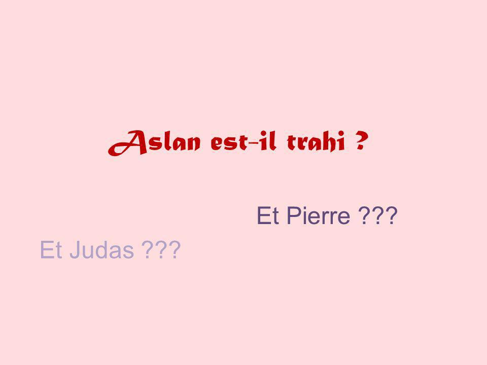 Aslan est-il trahi Et Pierre Et Judas