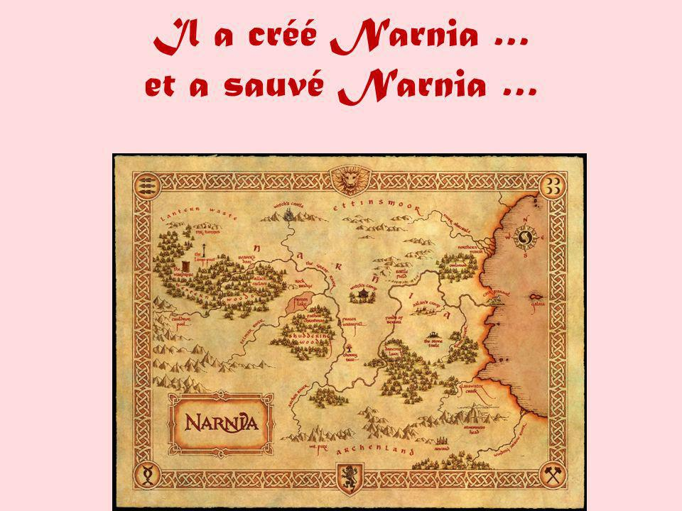 Il a créé Narnia … et a sauvé Narnia …