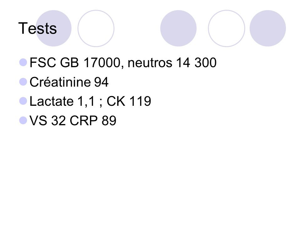 Tests FSC GB 17000, neutros 14 300 Créatinine 94 Lactate 1,1 ; CK 119