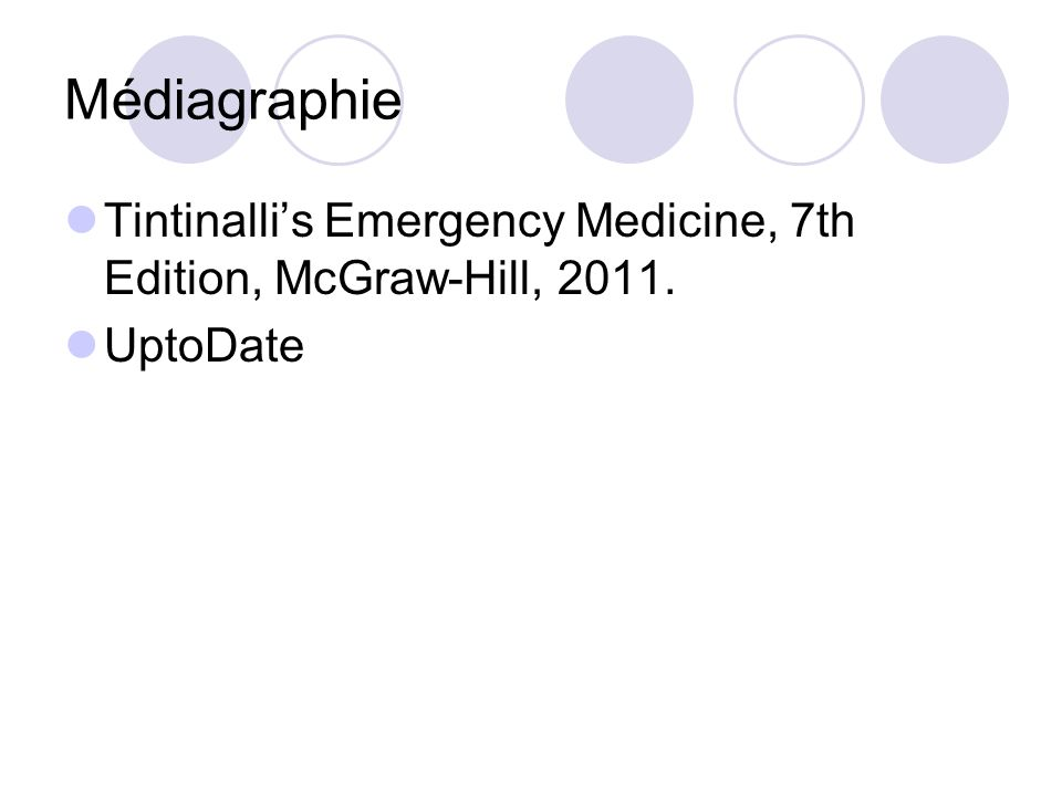 Médiagraphie Tintinalli's Emergency Medicine, 7th Edition, McGraw-Hill, 2011. UptoDate