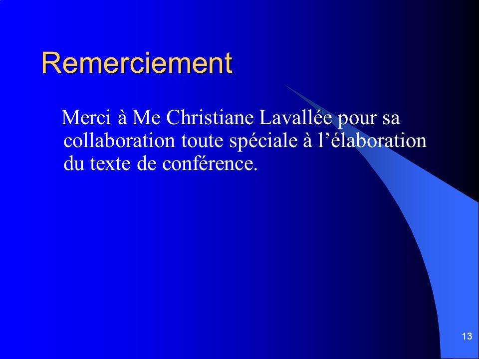 Remerciement Merci à Me Christiane Lavallée pour sa collaboration toute spéciale à l'élaboration du texte de conférence.