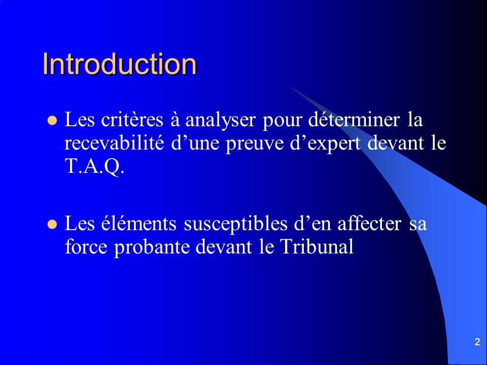 Introduction Les critères à analyser pour déterminer la recevabilité d'une preuve d'expert devant le T.A.Q.