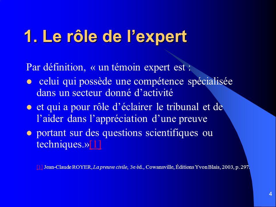1. Le rôle de l'expert Par définition, « un témoin expert est :