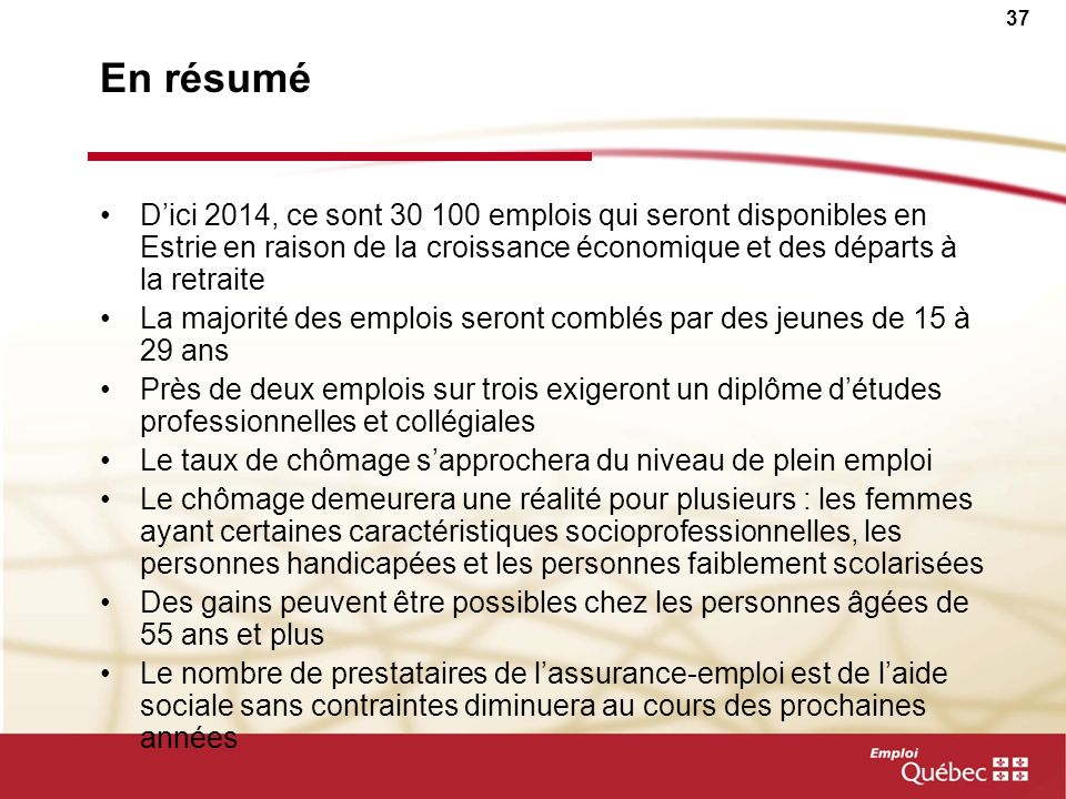 En résumé D'ici 2014, ce sont 30 100 emplois qui seront disponibles en Estrie en raison de la croissance économique et des départs à la retraite.