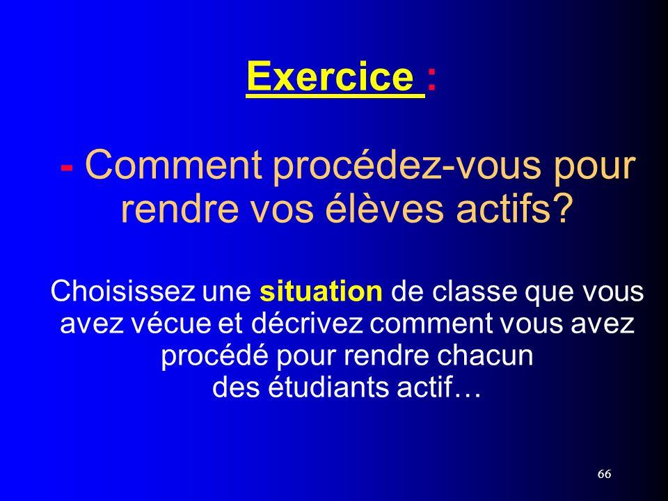 Exercice : - Comment procédez-vous pour rendre vos élèves actifs