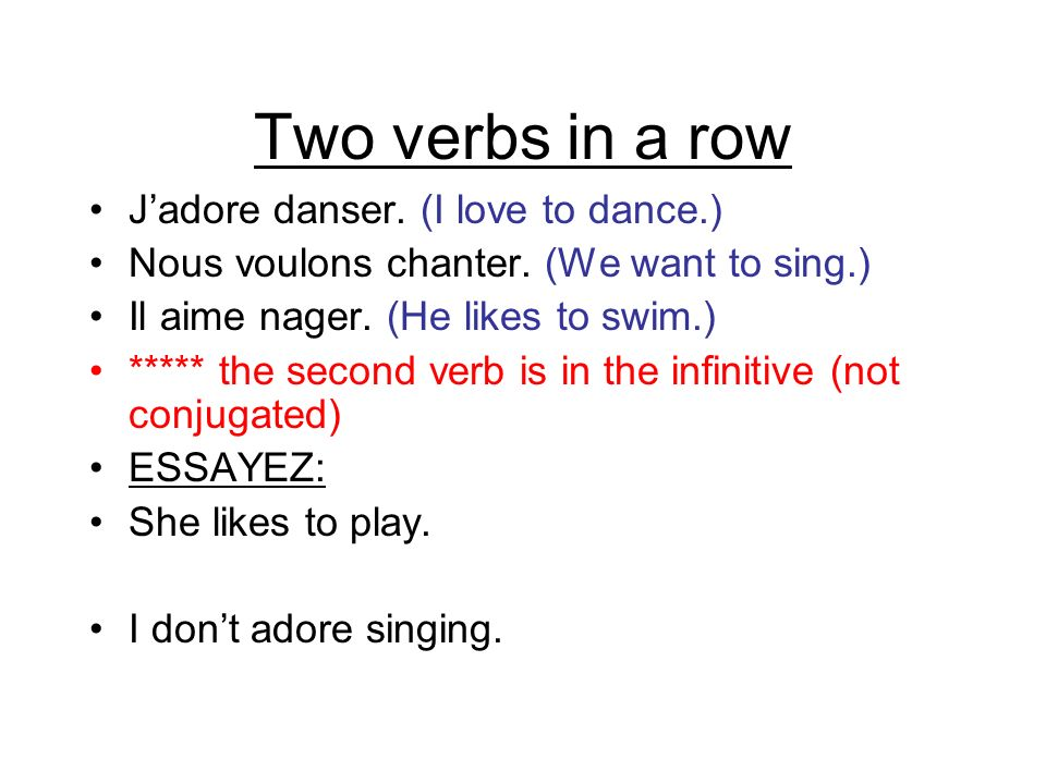 Two verbs in a row J'adore danser. (I love to dance.)