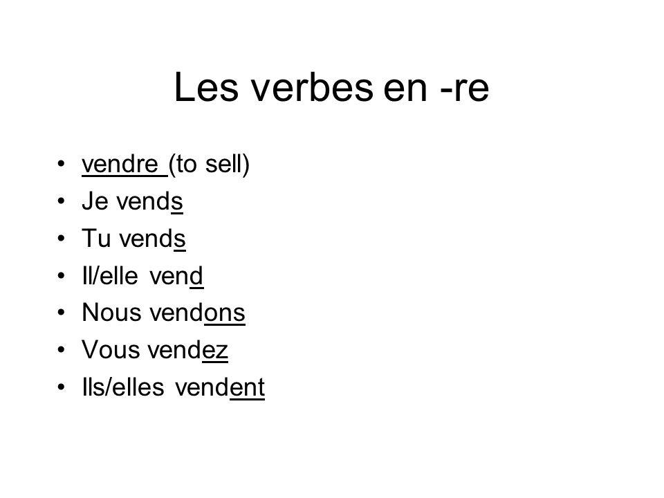 Les verbes en -re vendre (to sell) Je vends Tu vends Il/elle vend