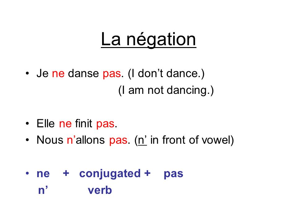 La négation Je ne danse pas. (I don't dance.) (I am not dancing.)