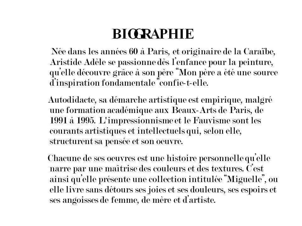 Née dans les années 60 à Paris, et originaire de la Caraïbe, Aristide Adèle se passionne dès l'enfance pour la peinture, qu'elle découvre grâce à son père Mon père a été une source d'inspiration fondamentale confie-t-elle.