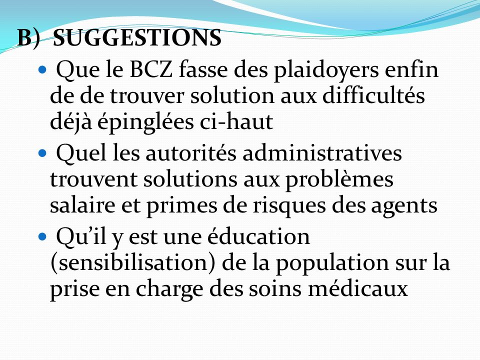 B) SUGGESTIONS Que le BCZ fasse des plaidoyers enfin de de trouver solution aux difficultés déjà épinglées ci-haut.