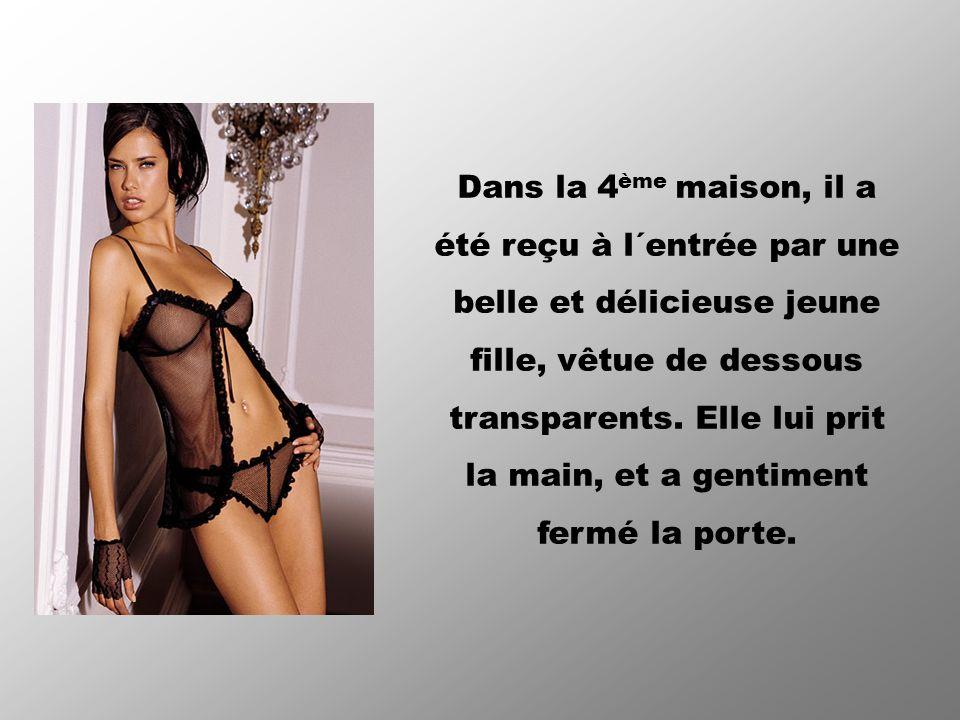 Dans la 4ème maison, il a été reçu à l´entrée par une belle et délicieuse jeune fille, vêtue de dessous transparents.