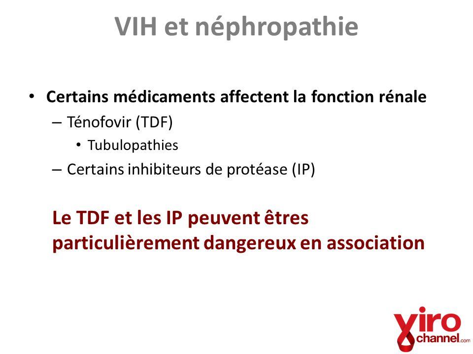 VIH et néphropathie Le TDF et les IP peuvent êtres