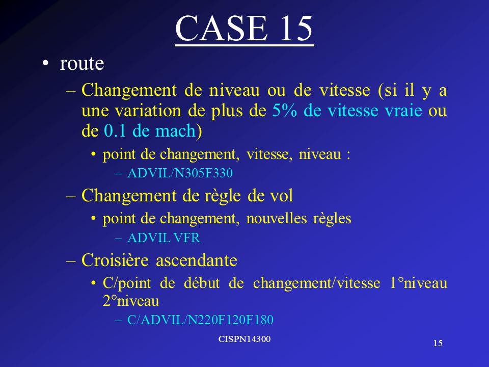 CASE 15 route. Changement de niveau ou de vitesse (si il y a une variation de plus de 5% de vitesse vraie ou de 0.1 de mach)