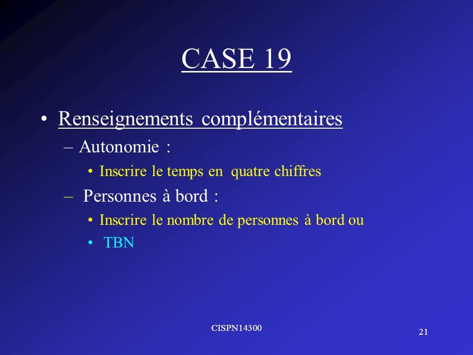 CASE 19 Renseignements complémentaires Autonomie : Personnes à bord :