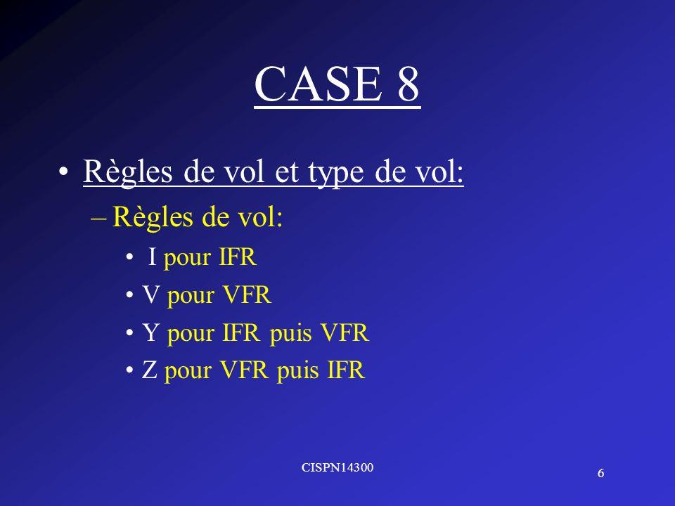 CASE 8 Règles de vol et type de vol: Règles de vol: I pour IFR