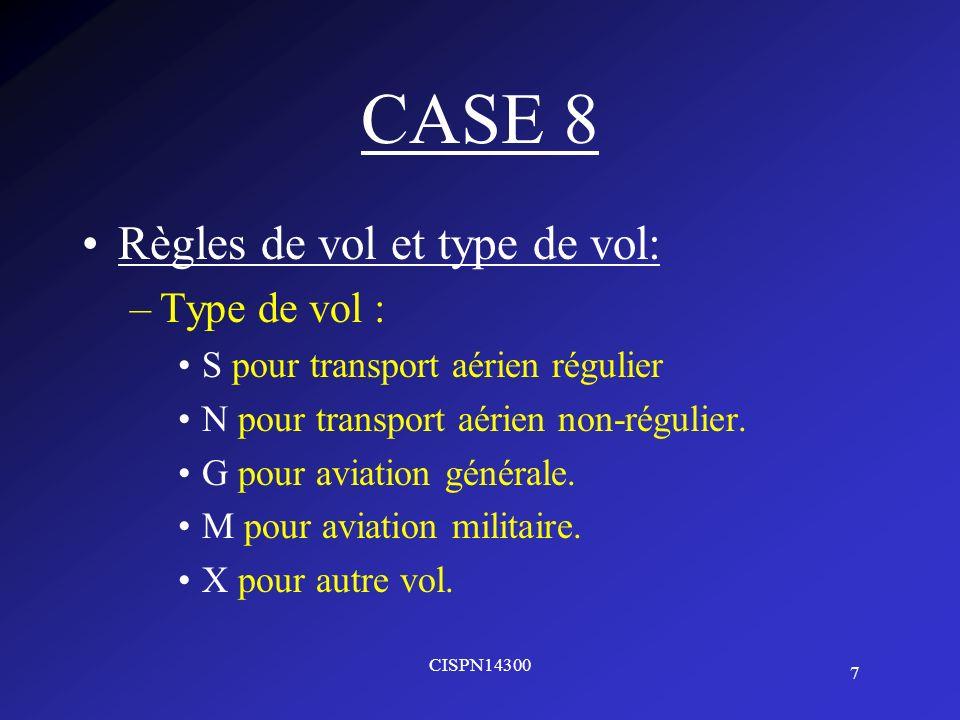 CASE 8 Règles de vol et type de vol: Type de vol :