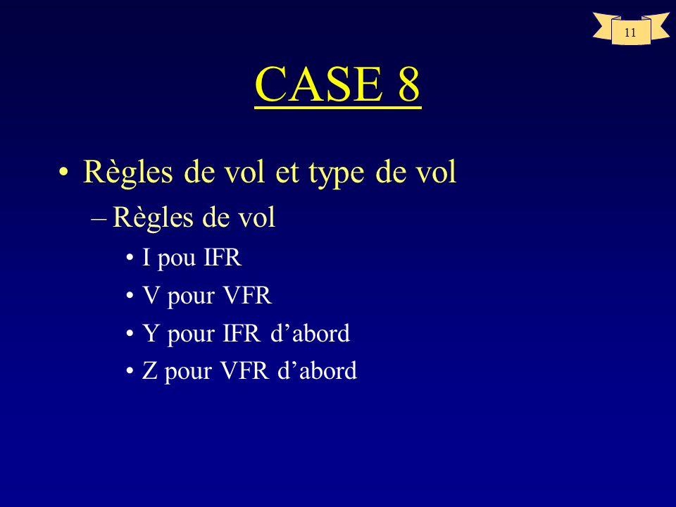 CASE 8 Règles de vol et type de vol Règles de vol I pou IFR V pour VFR