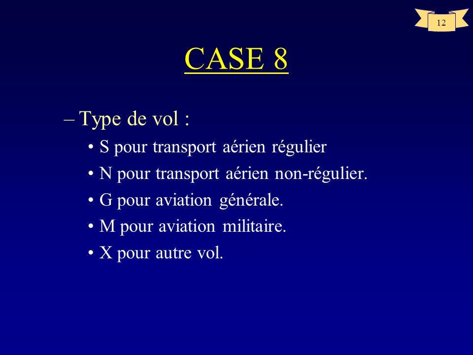 CASE 8 Type de vol : S pour transport aérien régulier