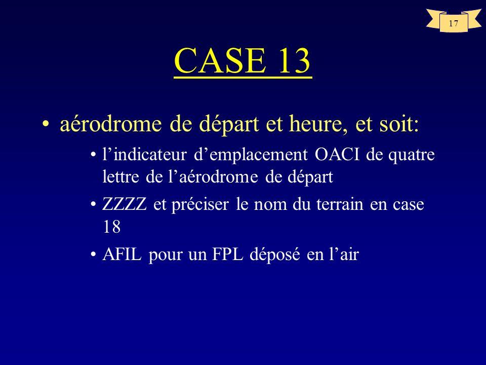 CASE 13 aérodrome de départ et heure, et soit: