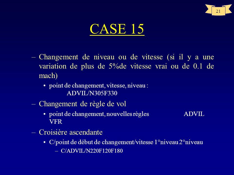 CASE 15 Changement de niveau ou de vitesse (si il y a une variation de plus de 5%de vitesse vrai ou de 0.1 de mach)