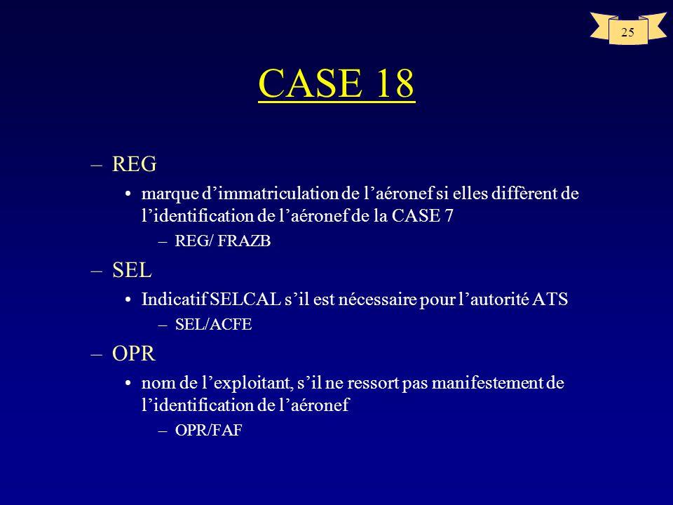 CASE 18 REG. marque d'immatriculation de l'aéronef si elles diffèrent de l'identification de l'aéronef de la CASE 7.