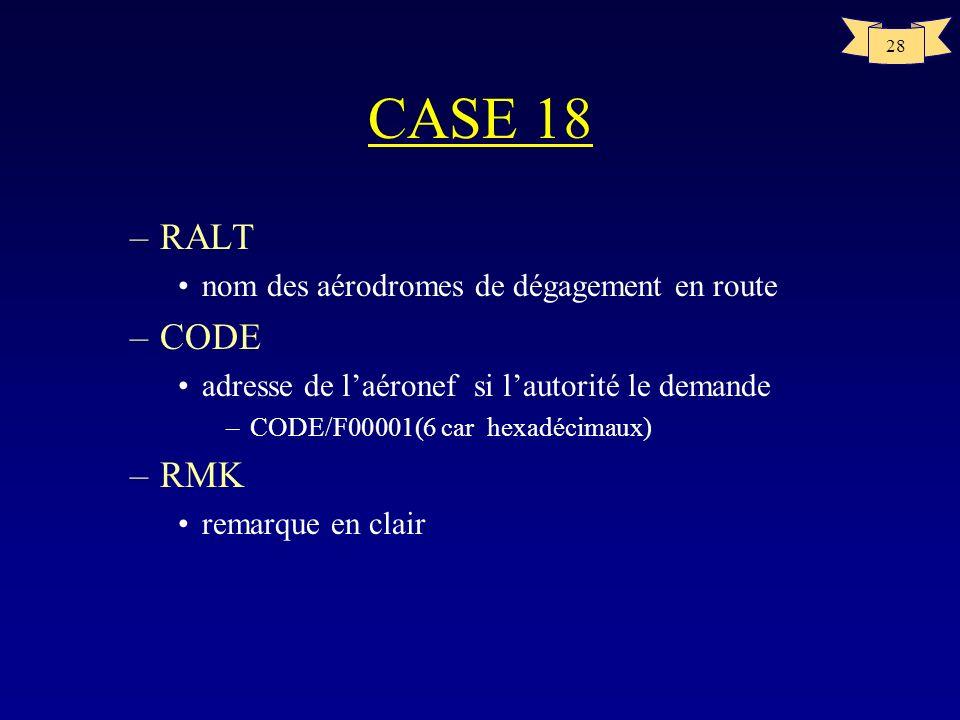 CASE 18 RALT CODE RMK nom des aérodromes de dégagement en route