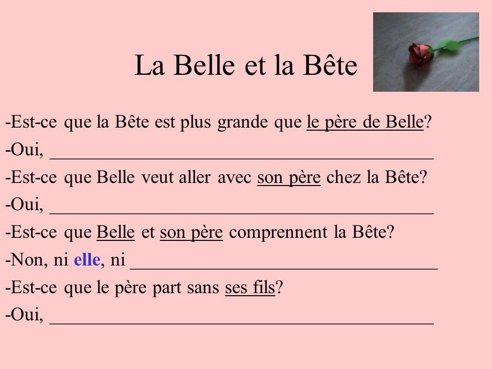 La Belle et la Bête -Est-ce que la Bête est plus grande que le père de Belle -Oui, ________________________________________.