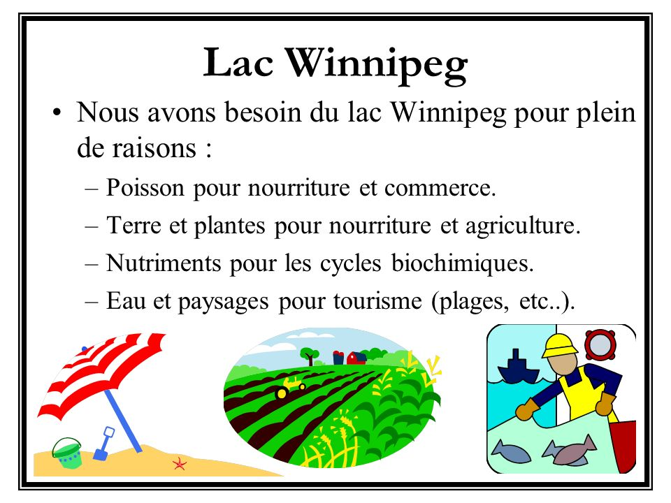 Lac Winnipeg Nous avons besoin du lac Winnipeg pour plein de raisons :
