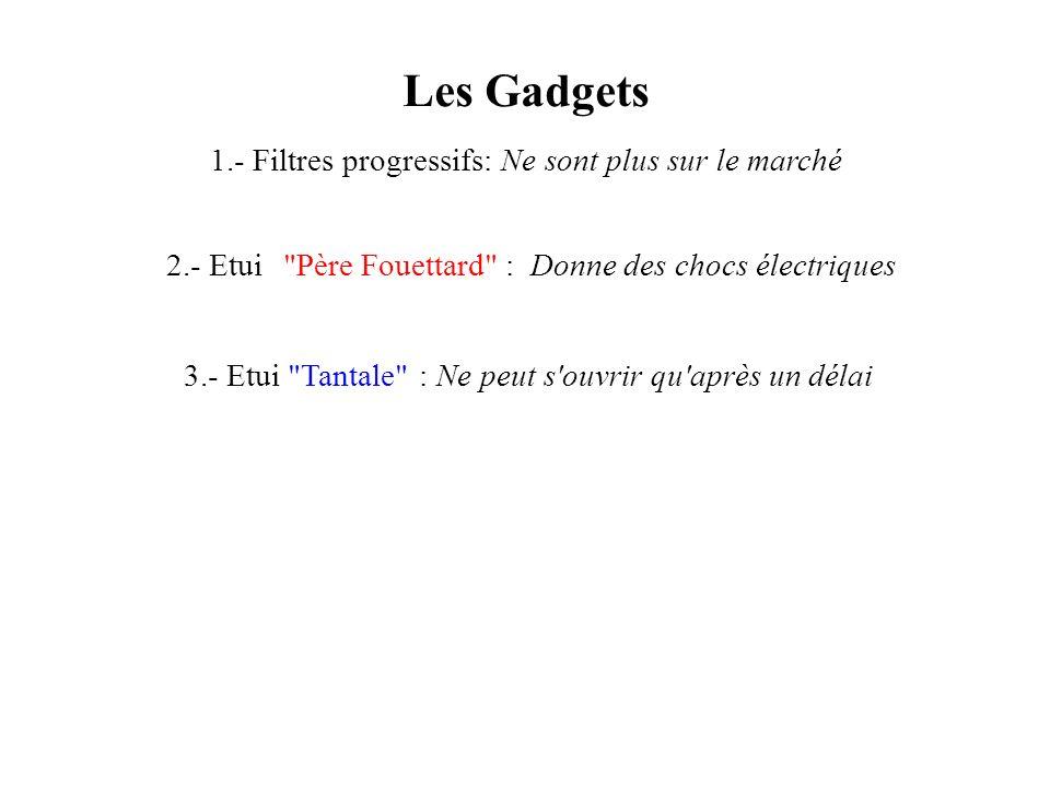 Les Gadgets 1.- Filtres progressifs: Ne sont plus sur le marché