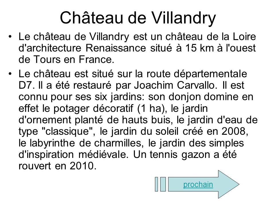 Château de Villandry Le château de Villandry est un château de la Loire d architecture Renaissance situé à 15 km à l ouest de Tours en France.