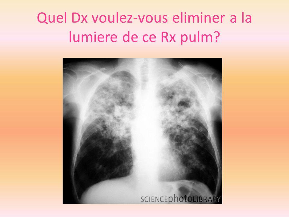 Quel Dx voulez-vous eliminer a la lumiere de ce Rx pulm