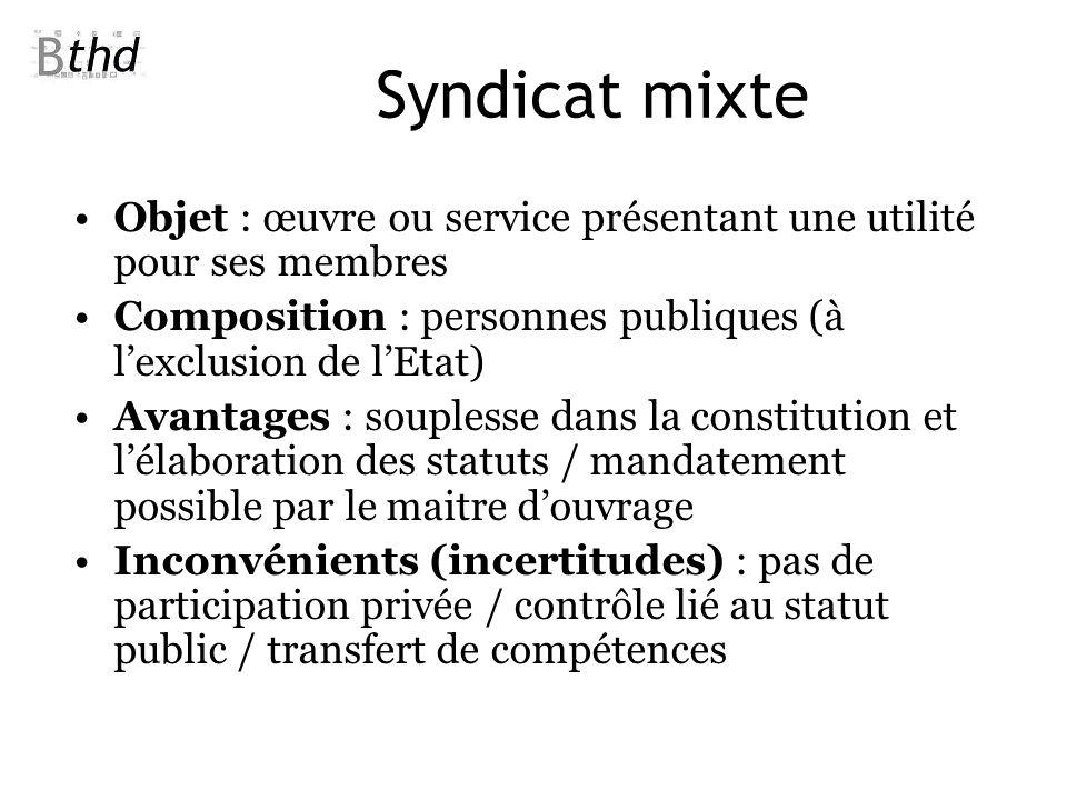 Syndicat mixte Objet : œuvre ou service présentant une utilité pour ses membres. Composition : personnes publiques (à l'exclusion de l'Etat)