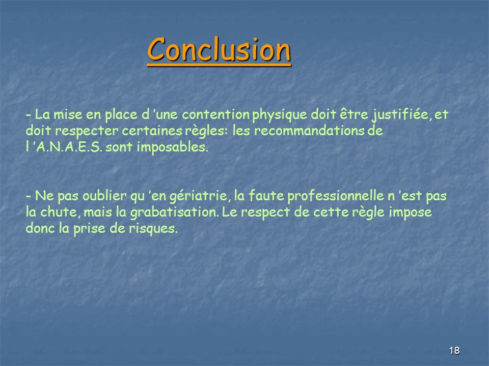 Conclusion - La mise en place d 'une contention physique doit être justifiée, et doit respecter certaines règles: les recommandations de l 'A.N.A.E.S.