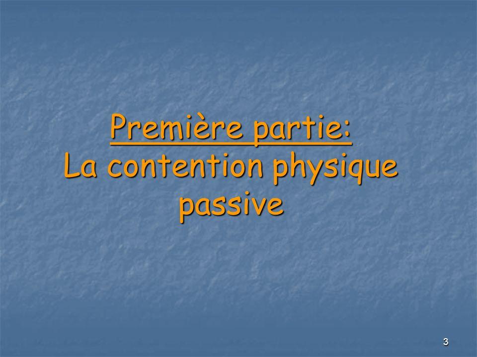 Première partie: La contention physique passive
