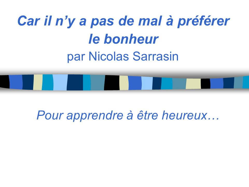 Car il n'y a pas de mal à préférer le bonheur par Nicolas Sarrasin