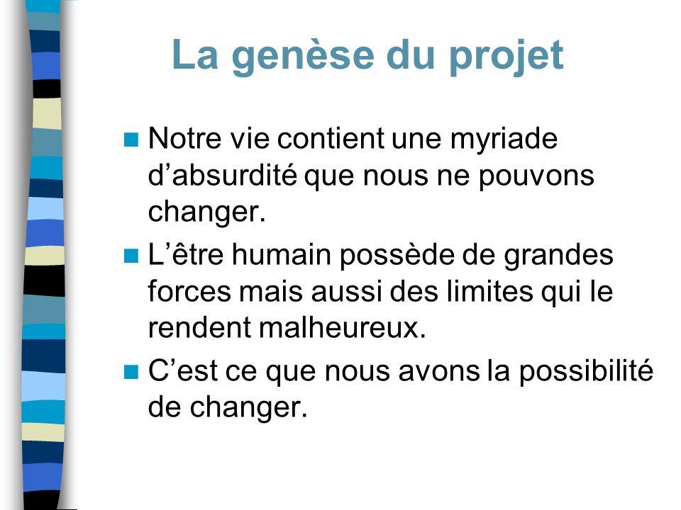 La genèse du projet Notre vie contient une myriade d'absurdité que nous ne pouvons changer.