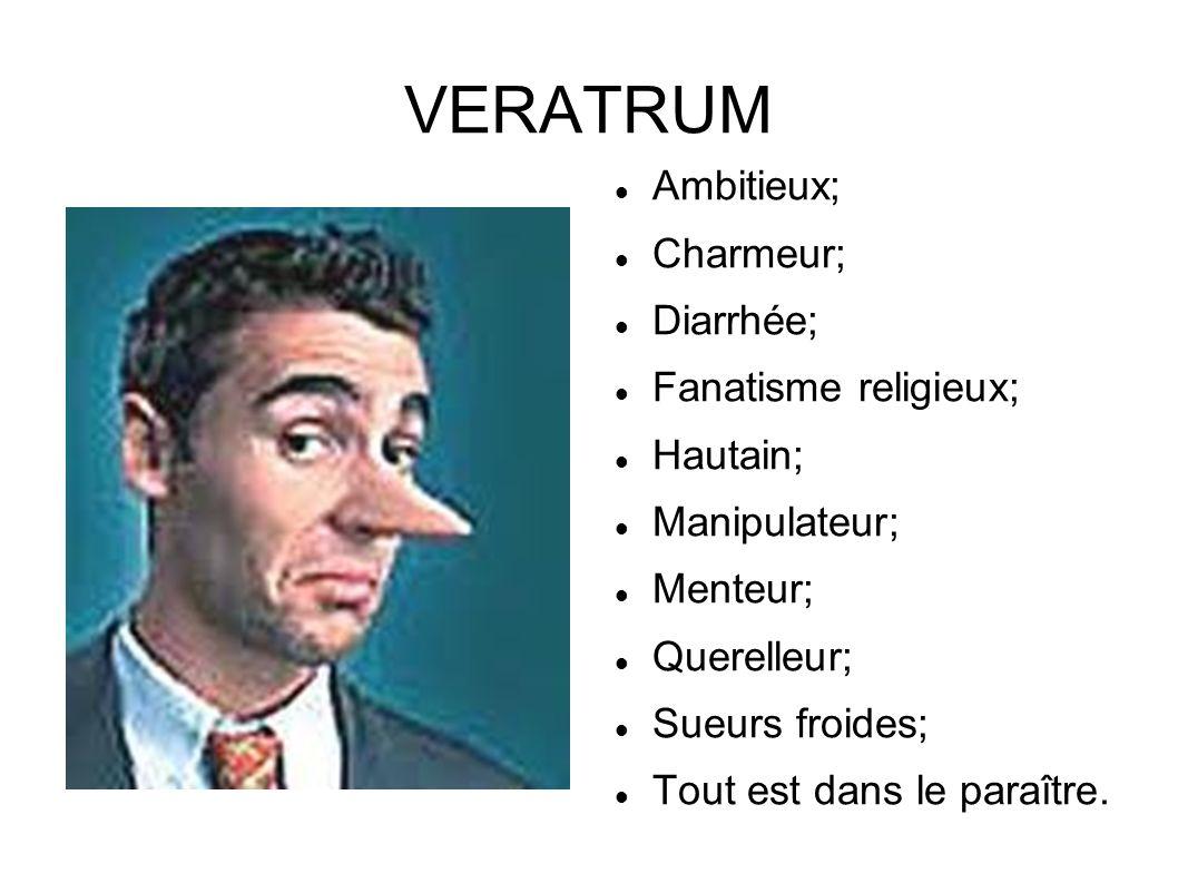 VERATRUM Ambitieux; Charmeur; Diarrhée; Fanatisme religieux; Hautain;