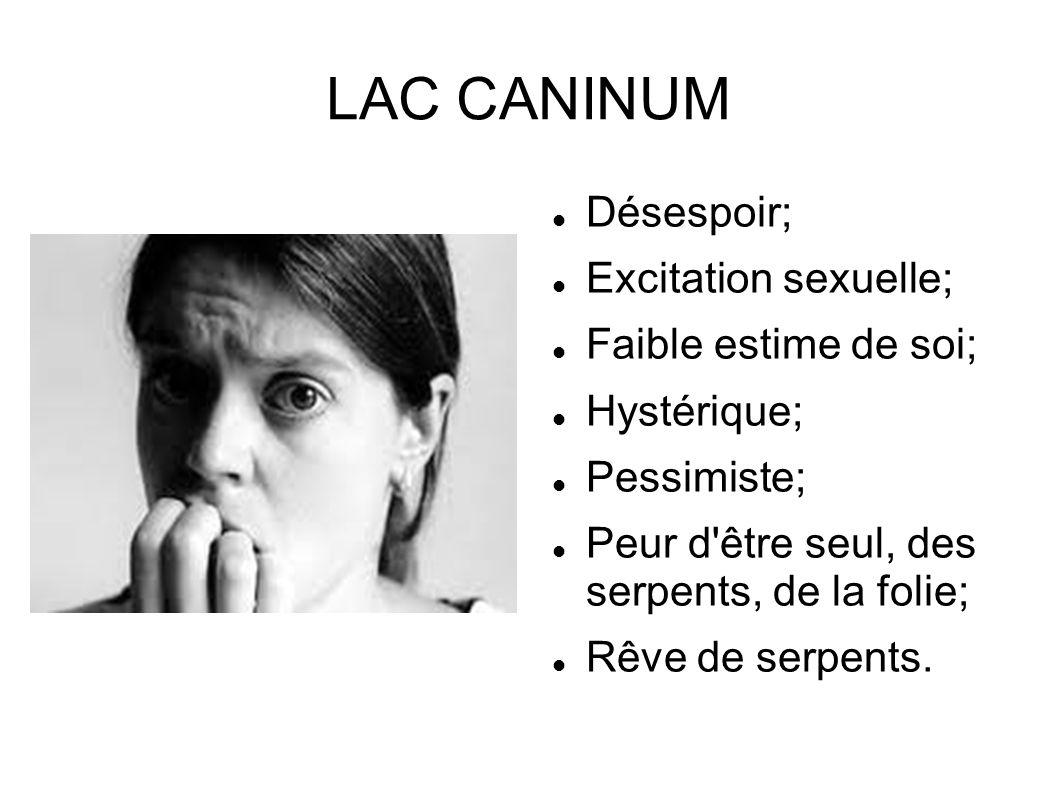 LAC CANINUM Désespoir; Excitation sexuelle; Faible estime de soi;